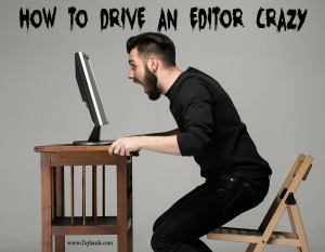 How to Drive an Editor Crazy